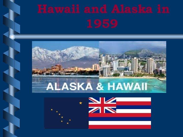 Hawaii and Alaska in 1959