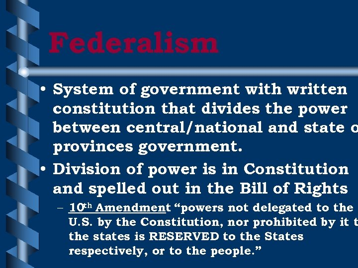 Federalism • System of government with written constitution that divides the power between central/national