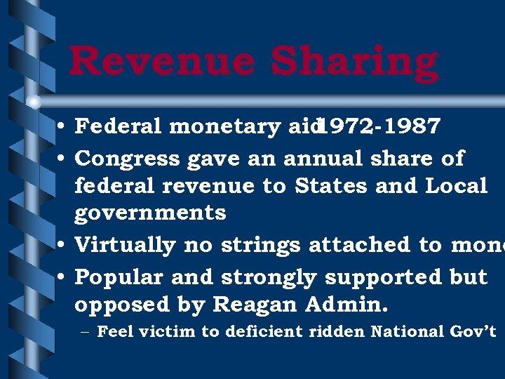 Revenue Sharing • Federal monetary aid 1972 -1987 • Congress gave an annual share