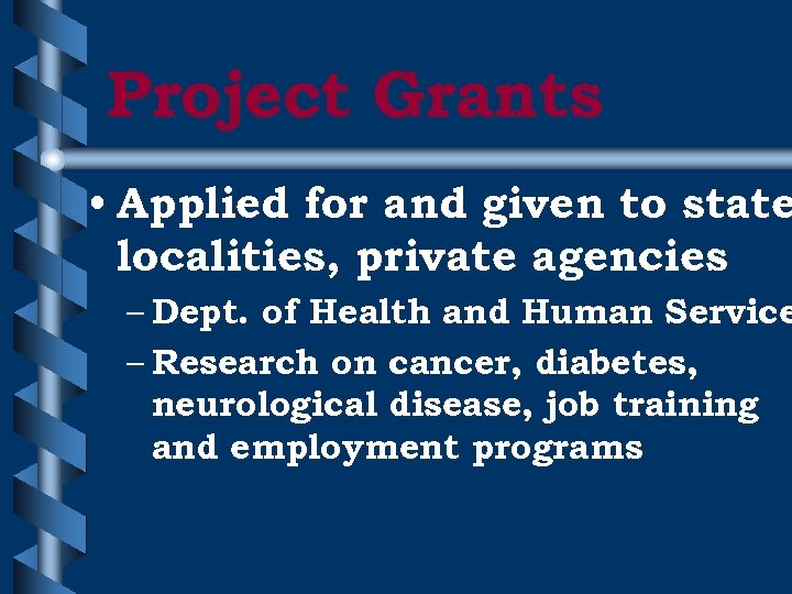 Project Grants • Applied for and given to state localities, private agencies – Dept.