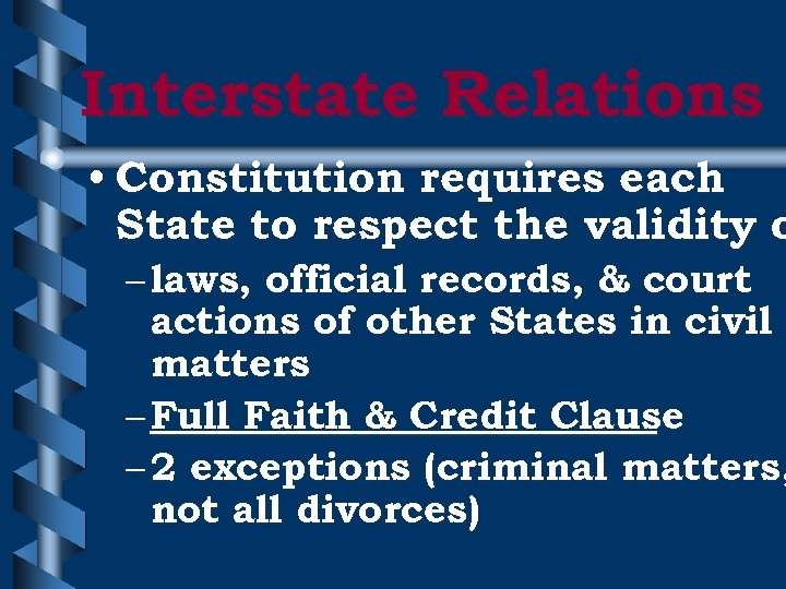 Interstate Relations • Constitution requires each State to respect the validity o – laws,