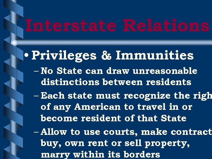 Interstate Relations • Privileges & Immunities – No State can draw unreasonable distinctions between