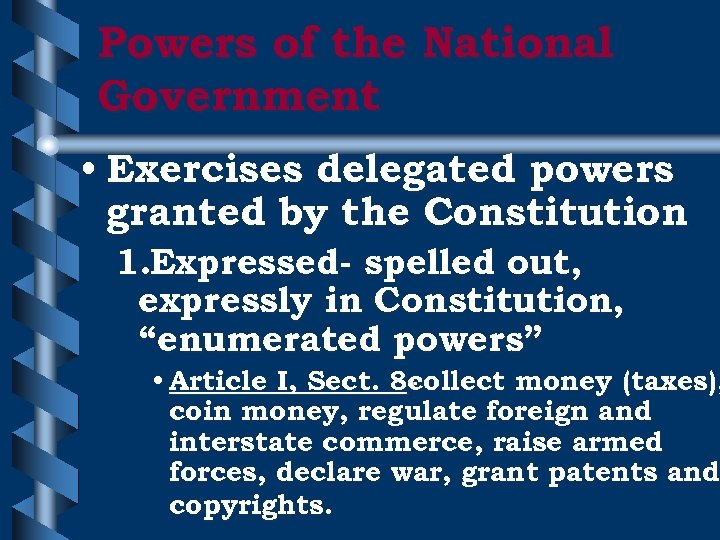 Powers of the National Government • Exercises delegated powers granted by the Constitution 1.