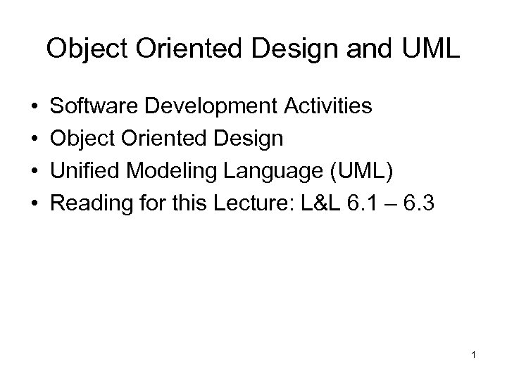 Object Oriented Design and UML • • Software Development Activities Object Oriented Design Unified