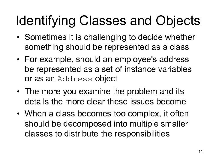 Identifying Classes and Objects • Sometimes it is challenging to decide whether something should