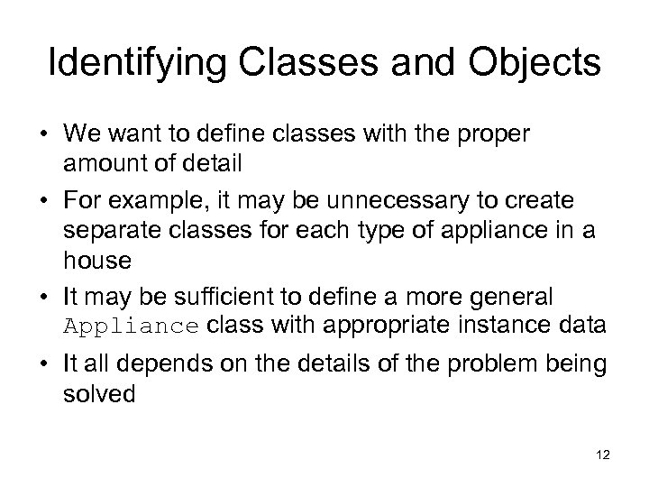 Identifying Classes and Objects • We want to define classes with the proper amount