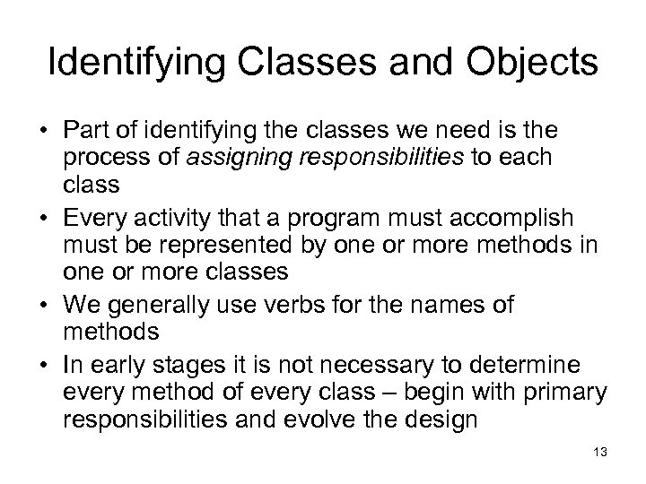 Identifying Classes and Objects • Part of identifying the classes we need is the