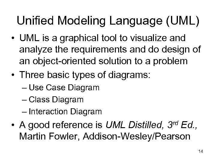 Unified Modeling Language (UML) • UML is a graphical tool to visualize and analyze
