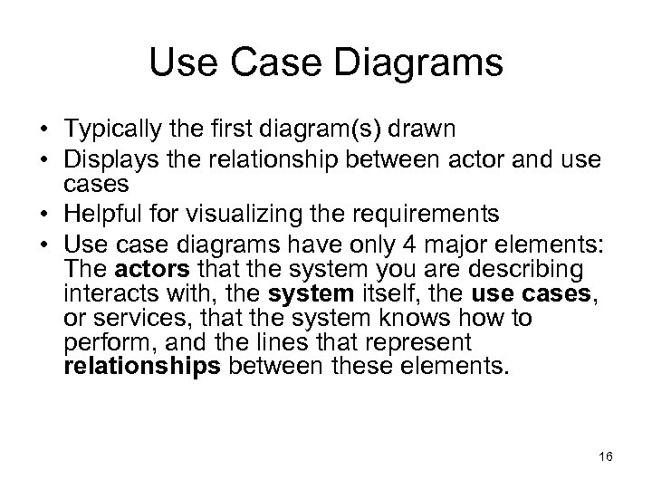 Use Case Diagrams • Typically the first diagram(s) drawn • Displays the relationship between