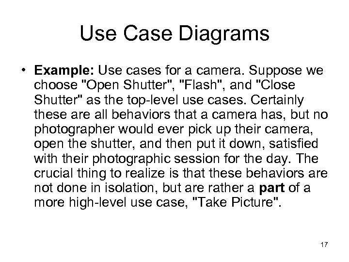 Use Case Diagrams • Example: Use cases for a camera. Suppose we choose