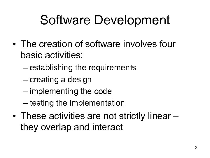 Software Development • The creation of software involves four basic activities: – establishing the