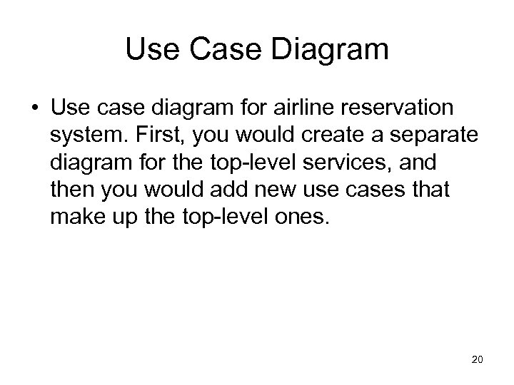 Use Case Diagram • Use case diagram for airline reservation system. First, you would
