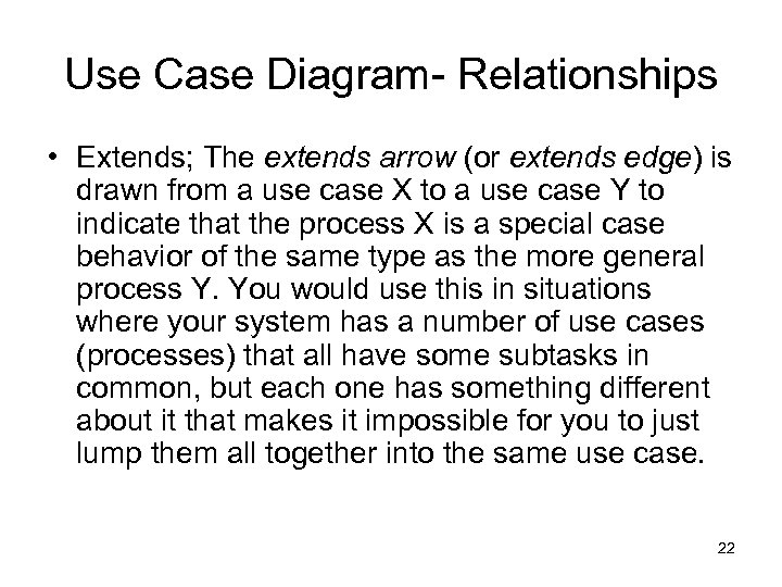 Use Case Diagram- Relationships • Extends; The extends arrow (or extends edge) is drawn