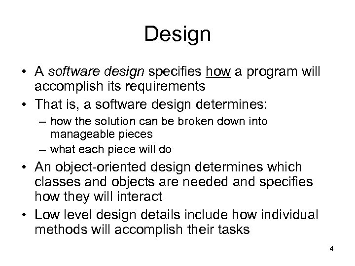 Design • A software design specifies how a program will accomplish its requirements •