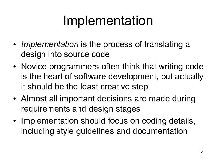 Implementation • Implementation is the process of translating a design into source code •