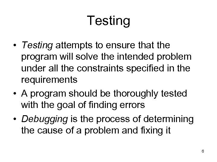 Testing • Testing attempts to ensure that the program will solve the intended problem