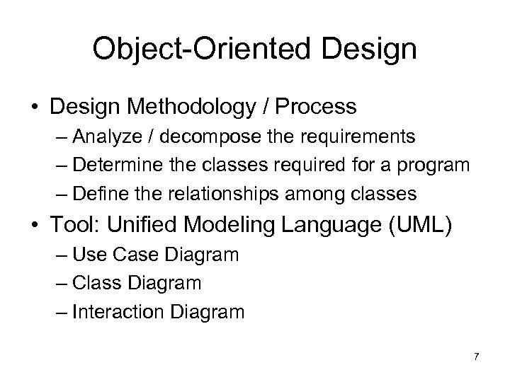 Object-Oriented Design • Design Methodology / Process – Analyze / decompose the requirements –