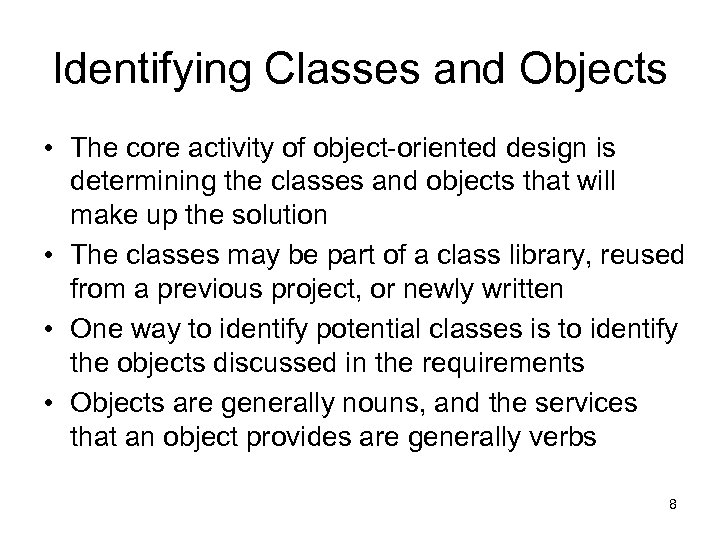 Identifying Classes and Objects • The core activity of object-oriented design is determining the