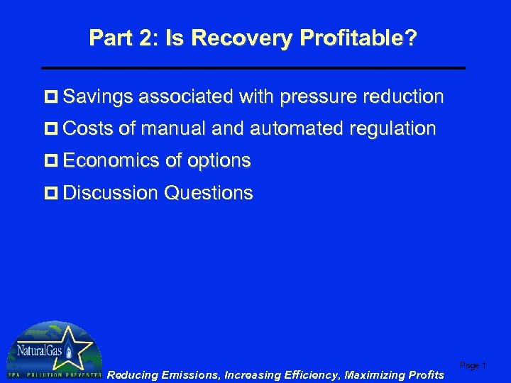 Part 2: Is Recovery Profitable? p Savings associated with pressure reduction p Costs of