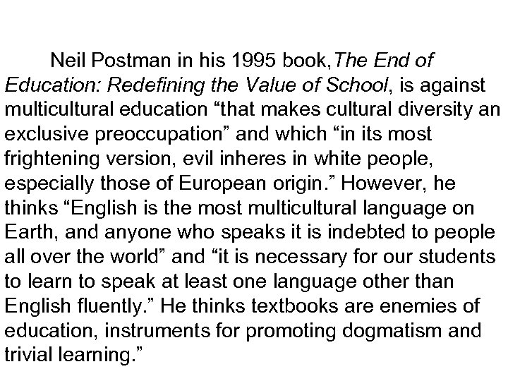 Neil Postman in his 1995 book, The End of Education: Redefining the Value