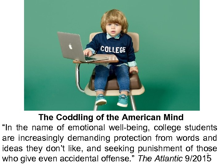 """The Coddling of the American Mind """"In the name of emotional well-being, college students"""