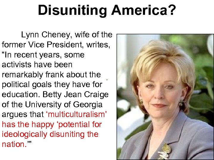 """Disuniting America? Lynn Cheney, wife of the former Vice President, writes, """"In recent years,"""