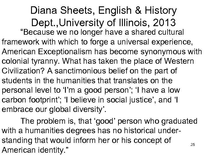 "Diana Sheets, English & History Dept. , University of Illinois, 2013 ""Because we no"