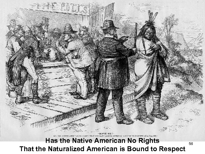 Has the Native American No Rights That the Naturalized American is Bound to Respect