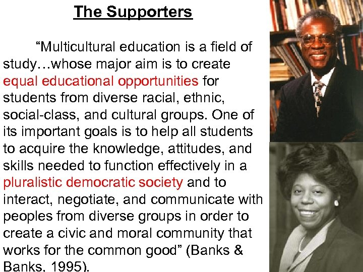 """The Supporters """"Multicultural education is a field of study…whose major aim is to create"""