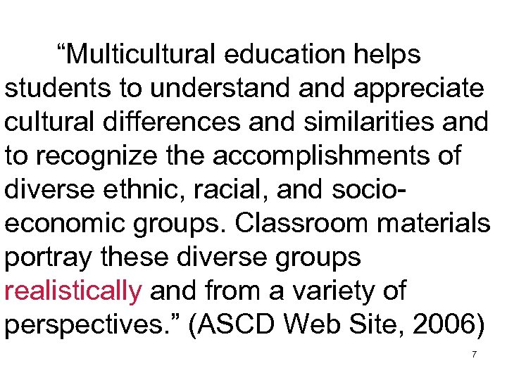 """""""Multicultural education helps students to understand appreciate cultural differences and similarities and to"""