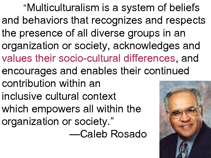 """""""Multiculturalism is a system of beliefs and behaviors that recognizes and respects the presence"""