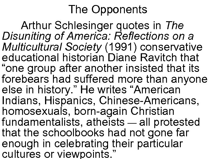 The Opponents Arthur Schlesinger quotes in The Disuniting of America: Reflections on a Multicultural