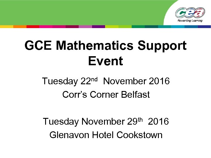 GCE Mathematics Support Event Tuesday 22 nd November 2016 Corr's Corner Belfast Tuesday November