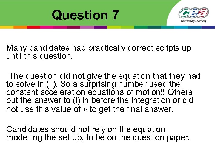 Question 7 Many candidates had practically correct scripts up until this question. The question