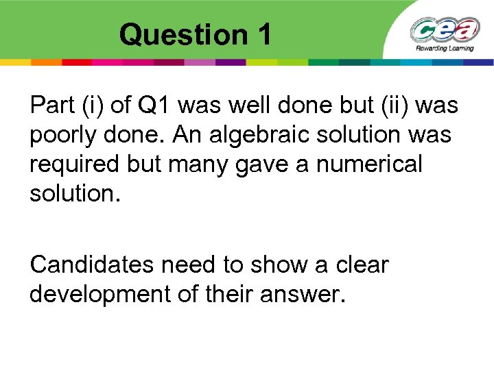 Question 1 Part (i) of Q 1 was well done but (ii) was poorly