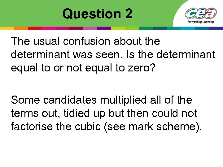 Question 2 The usual confusion about the determinant was seen. Is the determinant equal