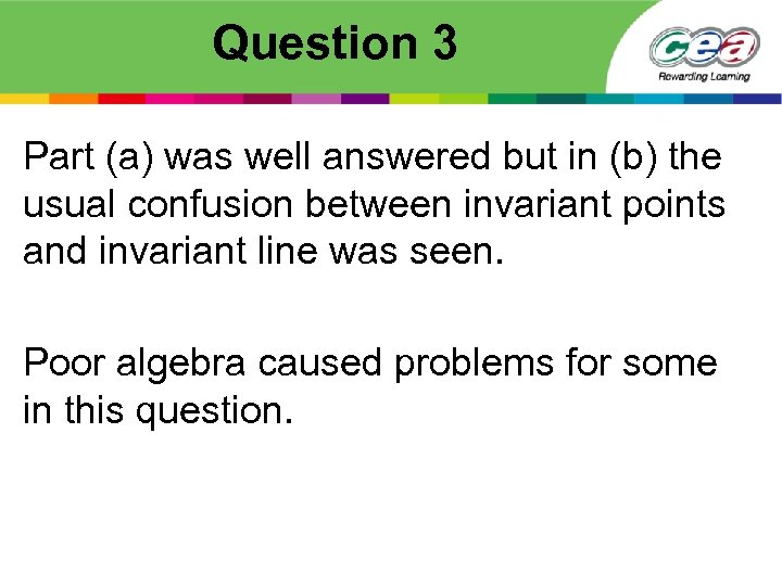 Question 3 Part (a) was well answered but in (b) the usual confusion between