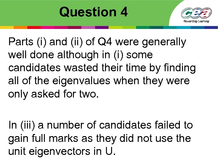 Question 4 Parts (i) and (ii) of Q 4 were generally well done although
