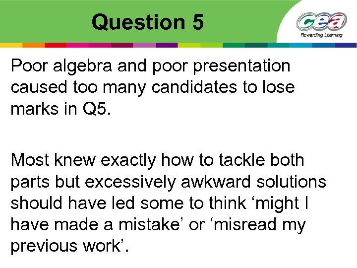 Question 5 Poor algebra and poor presentation caused too many candidates to lose marks