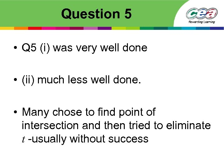 Question 5 • Q 5 (i) was very well done • (ii) much less