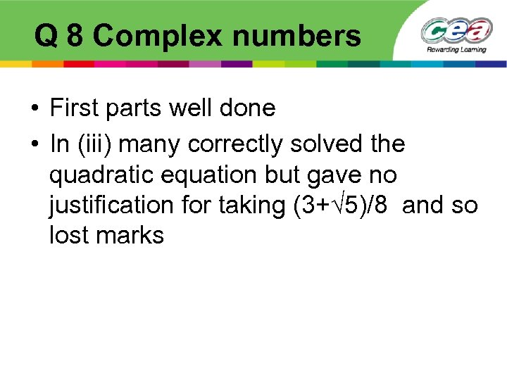 Q 8 Complex numbers • First parts well done • In (iii) many correctly