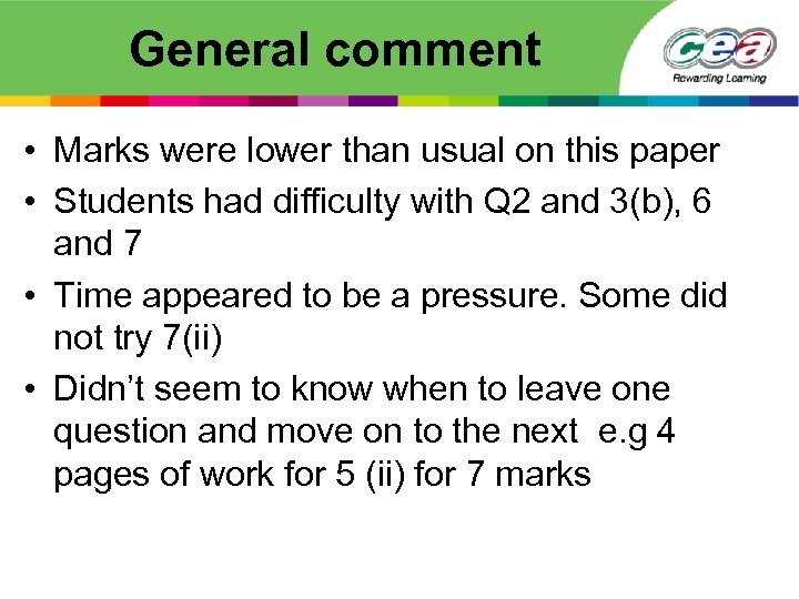 General comment • Marks were lower than usual on this paper • Students had