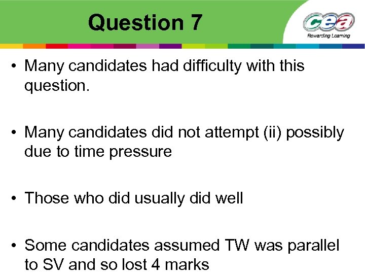 Question 7 • Many candidates had difficulty with this question. • Many candidates did