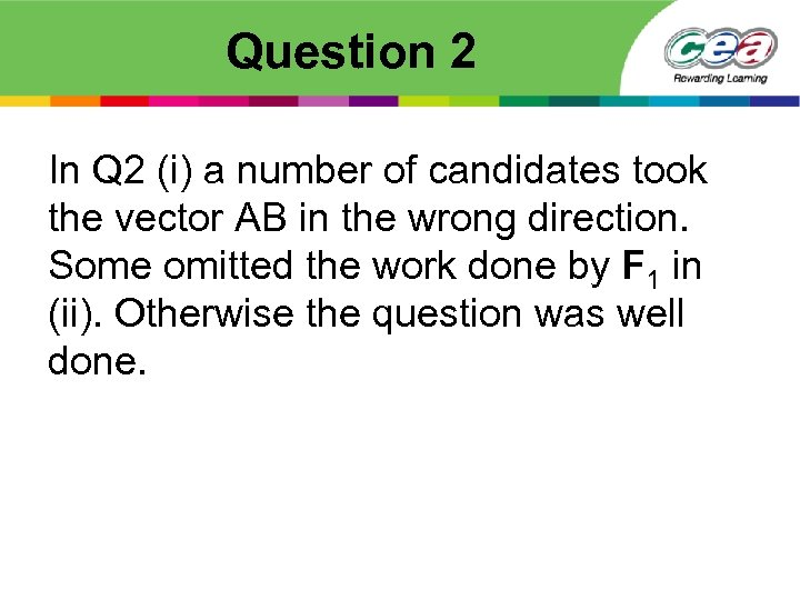 Question 2 In Q 2 (i) a number of candidates took the vector AB