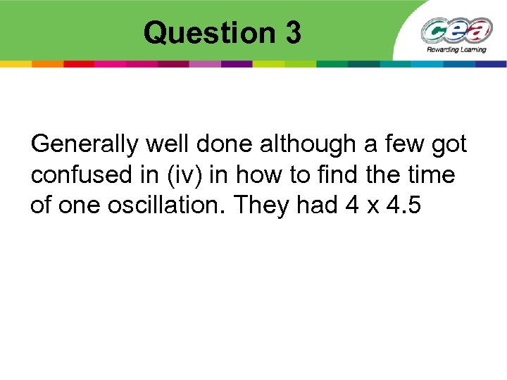 Question 3 Generally well done although a few got confused in (iv) in how
