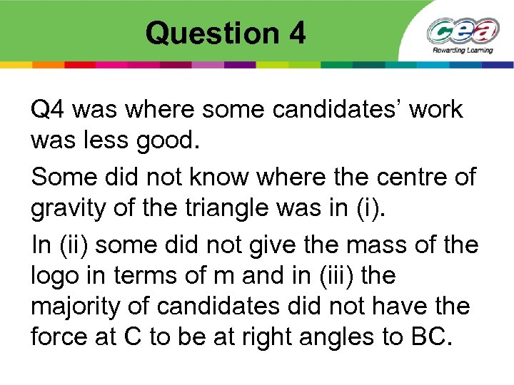 Question 4 Q 4 was where some candidates' work was less good. Some did