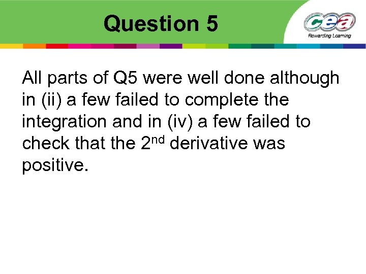 Question 5 All parts of Q 5 were well done although in (ii) a