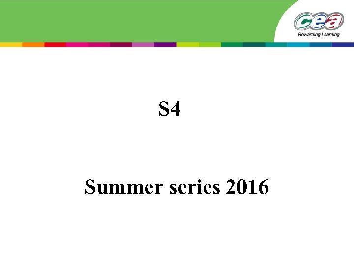 S 4 Summer series 2016