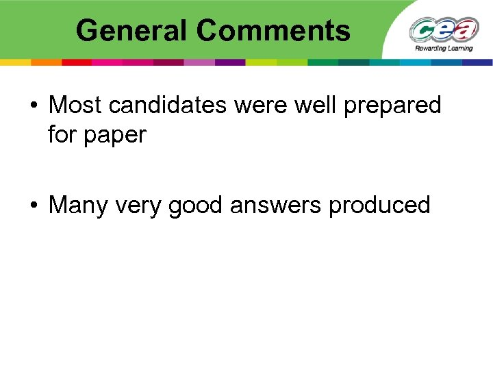 General Comments • Most candidates were well prepared for paper • Many very good