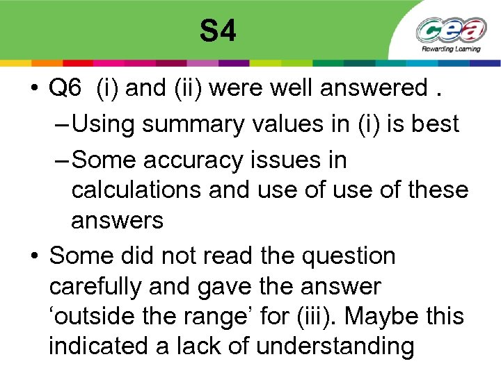 S 4 • Q 6 (i) and (ii) were well answered. – Using summary